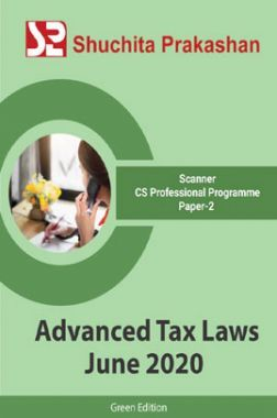Shuchita Prakashan Scanner CS Professional Programme (Green Edition) Paper-2 Advanced Tax Laws for June 2020 Exam