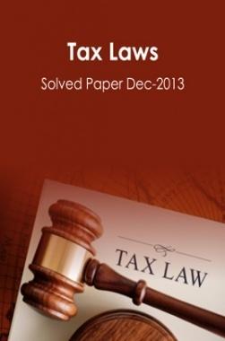 ICSI Tax Laws Solved Question Paper Dec 2013
