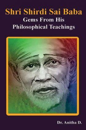 Shri Shirdi Sai Baba Gems from His Philosophical Teachings