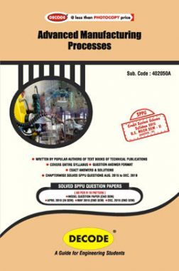 DECODE Advanced Manufacturing Process For SPPU 15 Course (BE - II - Mech. - 402050A)