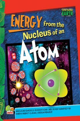 Super-Powered Earth : Energy from the Nucleus of an Atom