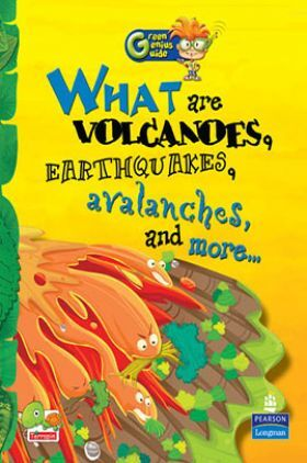 Green Genius Guide : What are Volcanoes, Earthquakes, Avalanches, and more