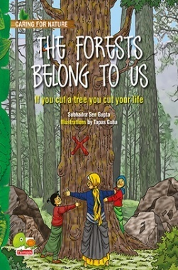Caring for Nature : The Forests belong to us (If you cut a tree you cut your life)