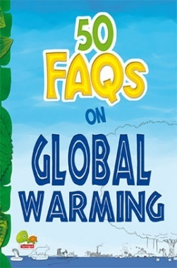 50 FAQs on Global Warming : know all about global warming and do your bit to limit it