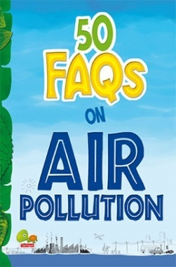 50 FAQs on Air Pollution : know all about air pollution and do your bit to limit it