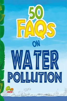 50 FAQs on Water Pollution : know all about water pollution and do your bit to limit it