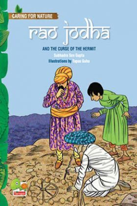 Caring for Nature : Rao Jodha and the curse of the hermit (An amazing tale that teaches you about conserving water through traditional wisdom)