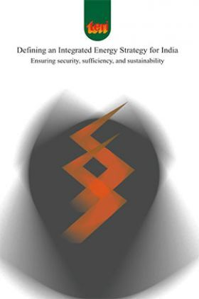 Defining An Integrated Energy Strategy For India : Ensuring Security Sufficiency And Sustainability