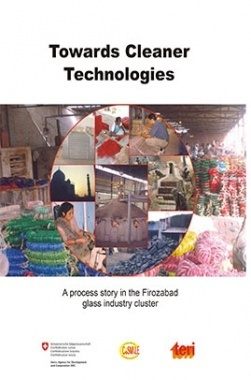 Towards Cleaner Technologies : A Process Story In The Firozabad Glass Industry Cluster