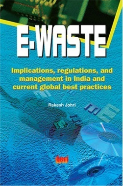 E-Waste : Implications, Regulations, And Management In India And Current Global Best Practices