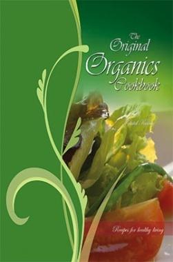 The Original Organics Cookbook : Recipes For Healthy living