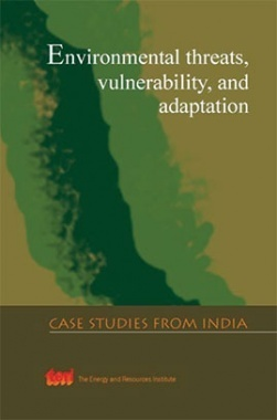 Environmental Threats, Vulnerability And Adaptation : Case Studies From India