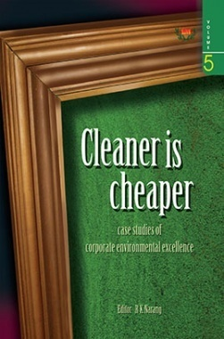 Cleaner Is Cheaper : Volume 5 : Case Studies Of Corporate Environmental Excellence