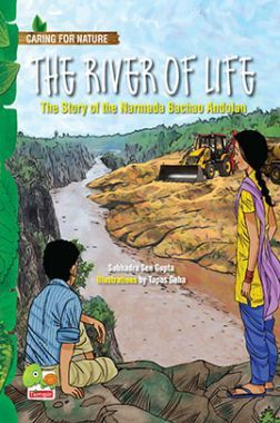 Caring For Nature: The River Of Life (The Story Of The Narmada Bachao Andolan)