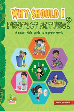 Why Should I Protect Nature? A Smart Kid's Guide To A Green World