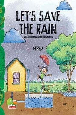 Let's Save The Rain : A Book On Rainwater Harvesting