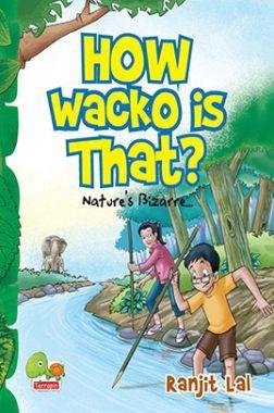 How Wacko Is That? Nature's Bizarre