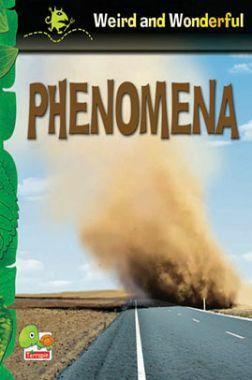 Weird and Wonderful : Phenomena