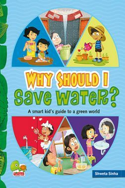 Why Should I Save Water? (A Smart kid's guide to a green world)