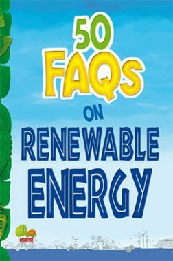 50 FAQs on Renewable Energy : know all about renewable energy and learn to make use of it