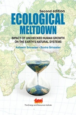 Ecological Meltdown:  impact of unchecked human growth on the earth's natural systems, Second Edition