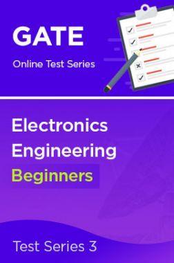 GATE Electronics Engineering Beginners Test Series 3