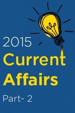 Current Affairs 2015 Test Preparation : Part 2