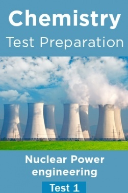 Chemistry Test Preparations On Nuclear Power Engineering Part 1