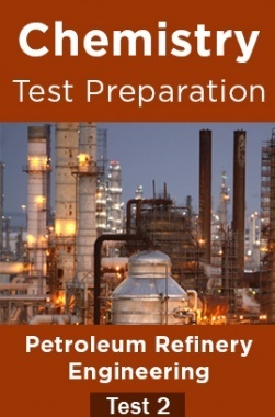 Chemistry Test Preparations On Petroleum Refinery Engineering Part 2