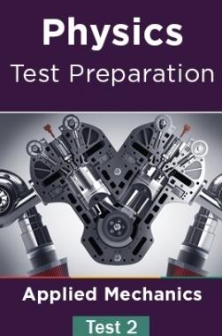 Physics Test Preparations On Applied Mechanics Part 2