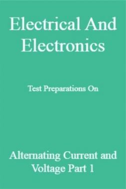 Electrical And Electronics Test Preparations On Alternating Current and Voltage Part 1