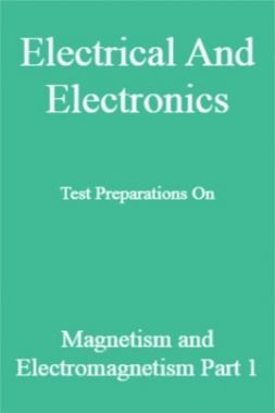 Electrical And Electronics Test Preparations On Magnetism and Electromagnetism Part 1