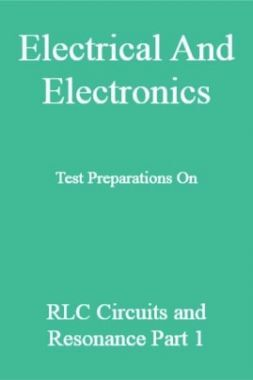 Electrical And Electronics Test Preparations On RLC Circuits and Resonance Part 1