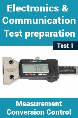 Electronics And Communication Test Preparations On Measurement, Conversion and Control Part 1