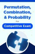 Permutation, Combination, And Probability For Competitive Exam