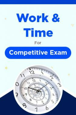 Work And Time For Competitive Exam