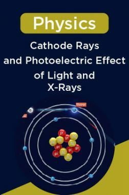 Physics-Cathode Rays and Photoelectric Effect of Light and X-Rays