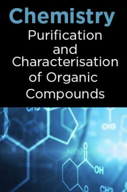 Chemistry-Purification and Characterisation of Organic Compounds