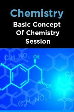 Chemistry-Basic Concept Of Chemistry Session