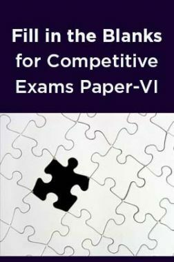 Fill in the Blanks for Competitive Exams Paper-VI