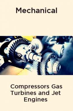 Mechanical Compressors Gas Turbines and Jet Engines