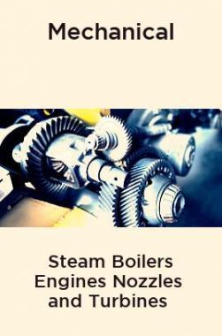 Mechanical Steam Boilers Engines Nozzles and Turbines