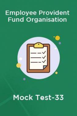 Employee Provident Fund Organisation Mock Test-33