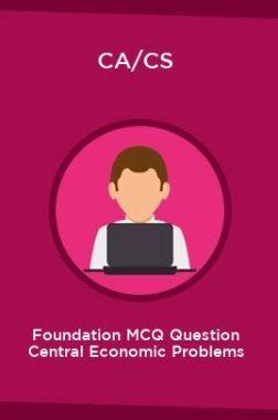 CA/CS Foundation MCQ Question Central Economic Problems