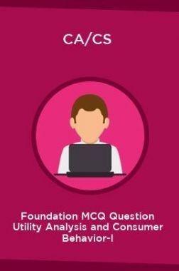 CA/CS Foundation MCQ Question Utility Analysis and Consumer Behavior-I