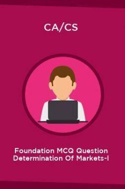 CA/CS Foundation MCQ Question Determination Of Markets-I