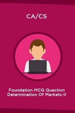 CA/CS Foundation MCQ Question Determination Of Markets-II
