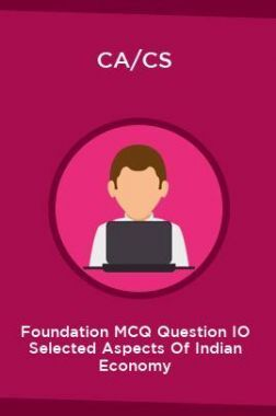 CA/CS Foundation MCQ Question IO Selected Aspects Of Indian Economy