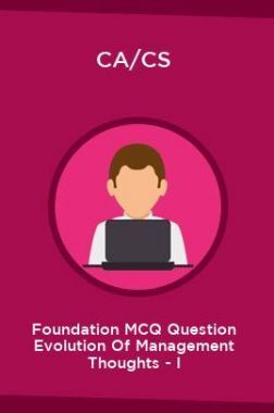 CA/CS Foundation MCQ Question Evolution Of Management Thoughts - I