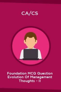 CA/CS Foundation MCQ Question Evolution Of Management Thoughts - II